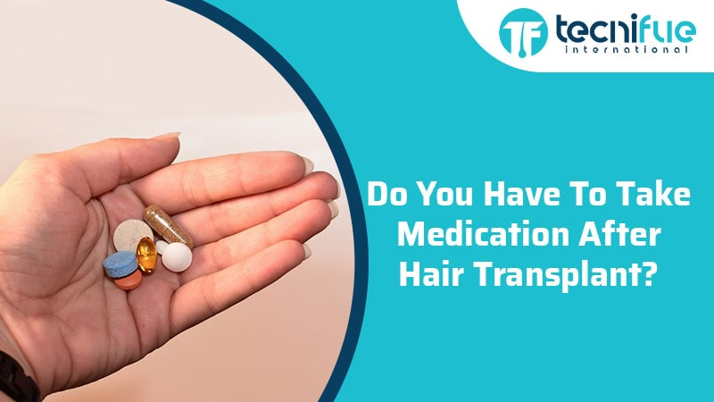 Do You Have To Take Medication After Hair Transplant?