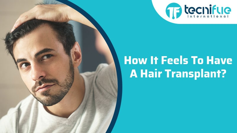 How It Feels To Have A Hair Transplant?, How It Feels To Have A Hair Transplant?