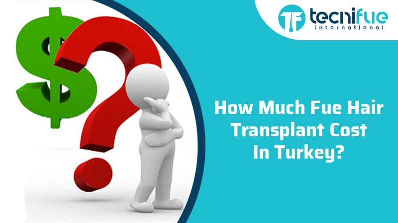 How Much FUE Hair Transplant Cost In Turkey?, How Much FUE Hair Transplant Cost In Turkey?