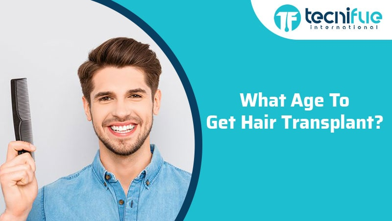 What Age To Get Hair Transplant?, What Age To Get Hair Transplant?