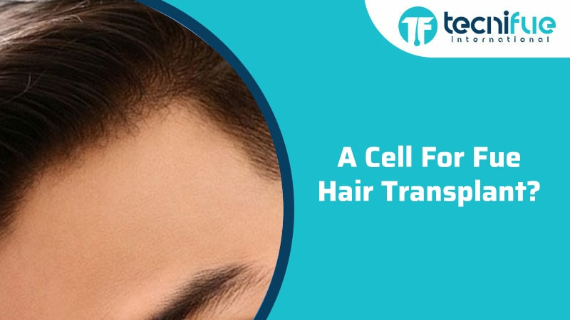 A Cell for FUE Hair Transplant, A Cell for FUE Hair Transplant