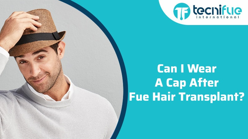Can I Wear a Cap After FUE Hair Transplant?