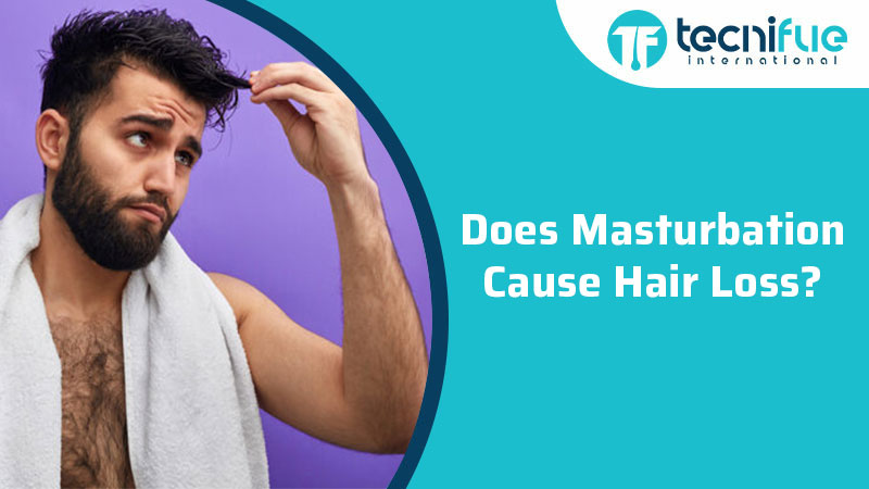 Does Masturbation Cause Hair Loss?, Does Masturbation Cause Hair Loss?