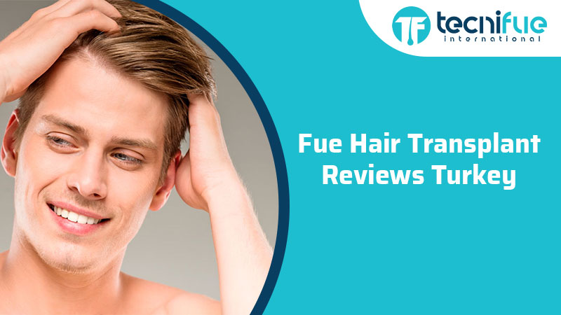 FUE Hair Transplant Reviews Turkey