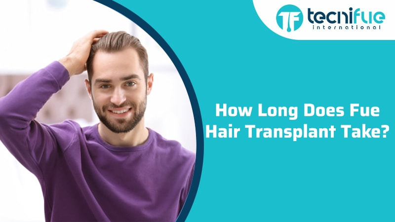 How Long Does Fue Hair Transplant Take?