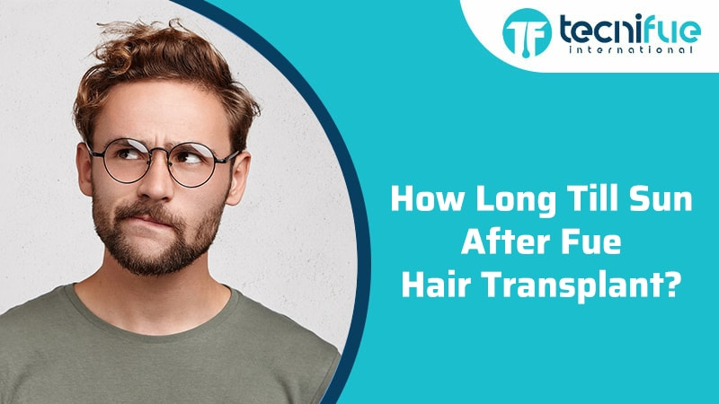 How Long Till Sun After FUE Hair Transplant?