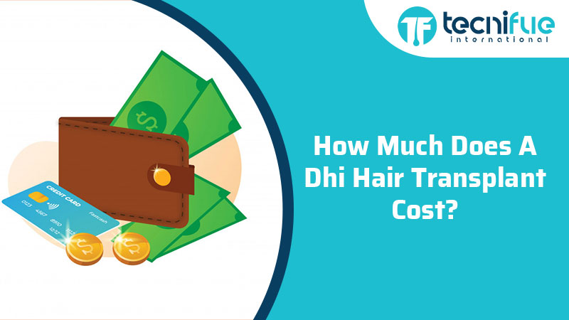 How Much Does DHI Hair Transplant Cost?