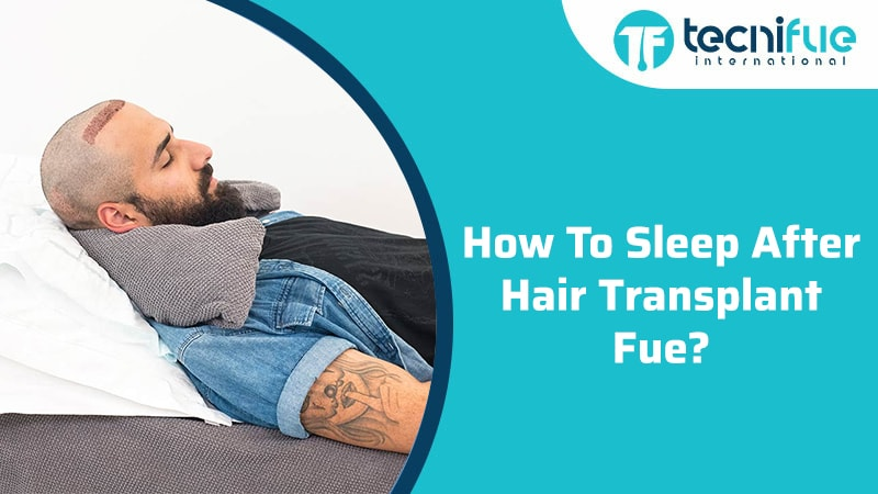 How To Sleep After Hair Transplant FUE?