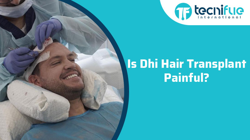 Is DHI Hair Tranplant Painful?, Is DHI Hair Tranplant Painful?