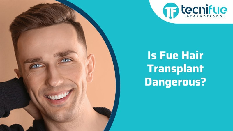Is FUE Hair Transplant Dangerous?, Is FUE Hair Transplant Dangerous?