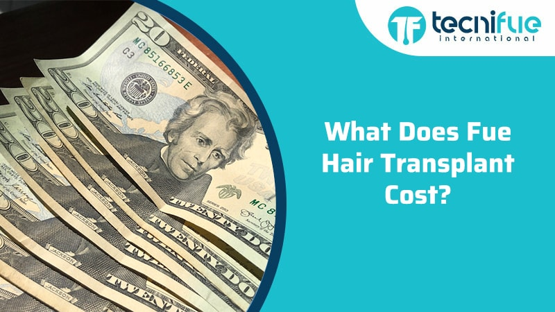 What Does FUE Hair Transplant Cost?, What Does FUE Hair Transplant Cost?