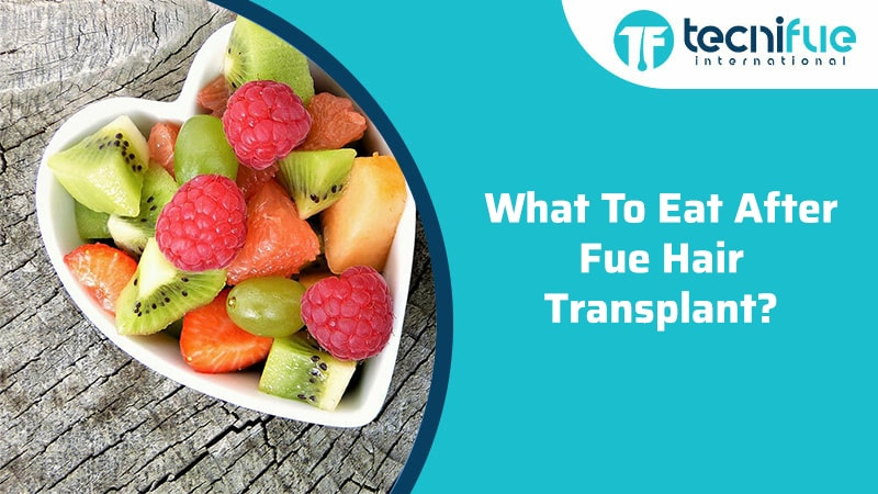 What To Eat After FUE Hair Transplant?