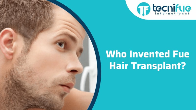Who Invented Fue Hair Transplant?, Who Invented Fue Hair Transplant?