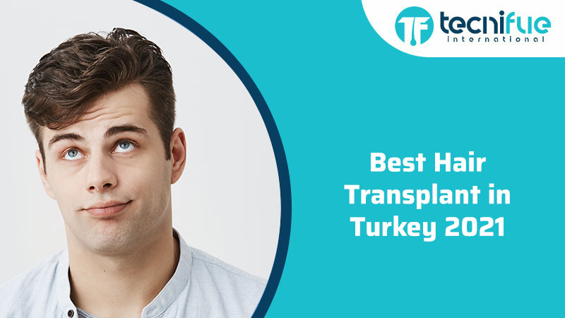 Best Hair Transplant in Turkey 2021, Best Hair Transplant in Turkey 2021