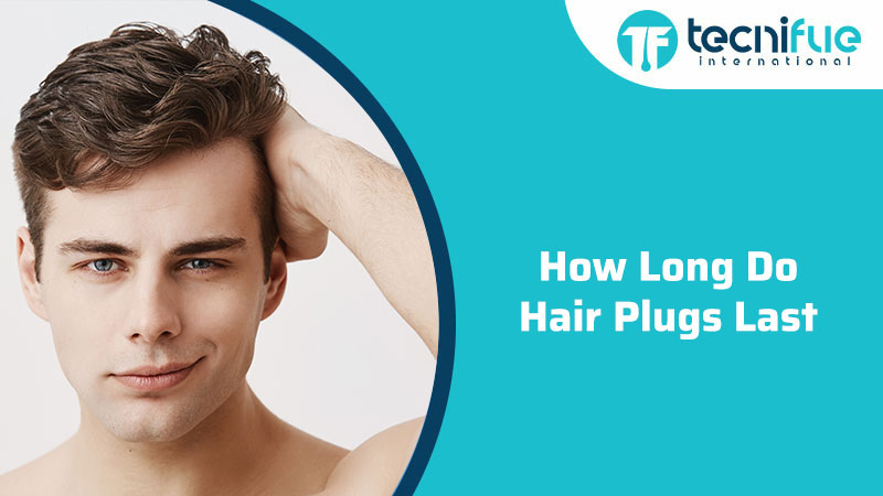 How Long Do Hair Plugs Last?, How Long Do Hair Plugs Last?