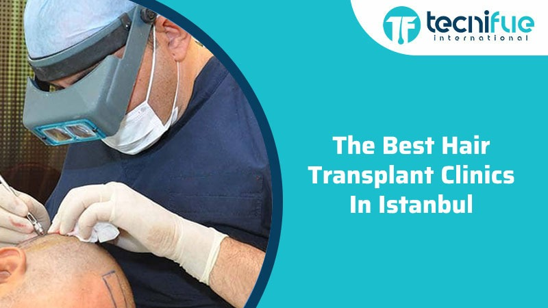 The Best Hair Transplant Clinics In Istanbul